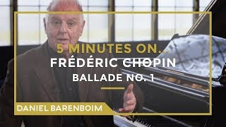 5 Minutes On... Chopin - Ballade No.1 (G minor) | Daniel Barenboim [subtitulado]
