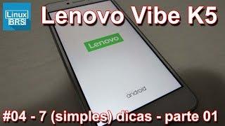 Lenovo Vibe K5 Brasil - 7 (simples) dicas - Parte 01