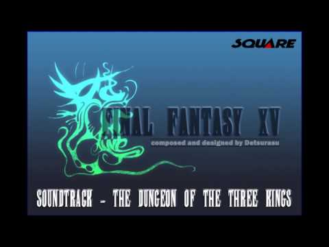 Final Fantasy XV Soundtrack - The Dungeon Of The Three Kings