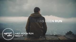 Скачать Half Moon Run Need It Lyrics Suits