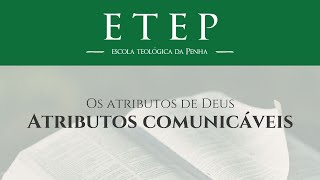 """ETEP   Aula 6: """"Os atributos comunicáveis de Deus"""" – Pr. Juliano Sócio"""