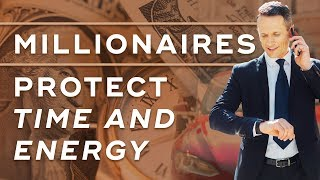How Millionaires Protect Their Time & Energy - Millionaire Productivity Habits Ep. 15