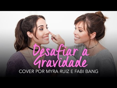 Desafiar a Gravidade - Cover por Myra Ruiz e Fabi Bang