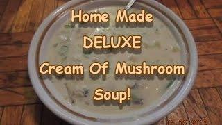 Deluxe Cream Of Mushroom Soup( Never Eat Tinned Again!)
