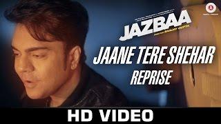Jaane Tere Shehar Reprise - Jazbaa | Vipin Aneja | Arko Pravo Mukherjee
