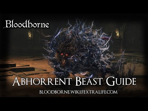 Abhorrent Beast Boss Guide - Bloodborne Wiki Fextralife