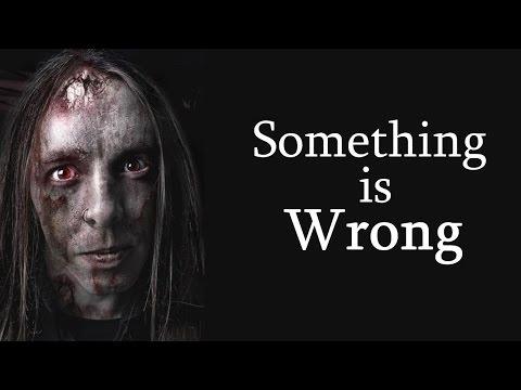 """Something is Wrong"" Creepypasta"