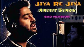 Jiya Re Jiya Arijit Singh Full Song Sad Version Soulful Voice Live Unplugged 2018