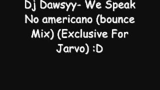 Download Dj Dawsyy- We Speak No Americano (addiction Mix) Exclusive For Jarvo. MP3 song and Music Video