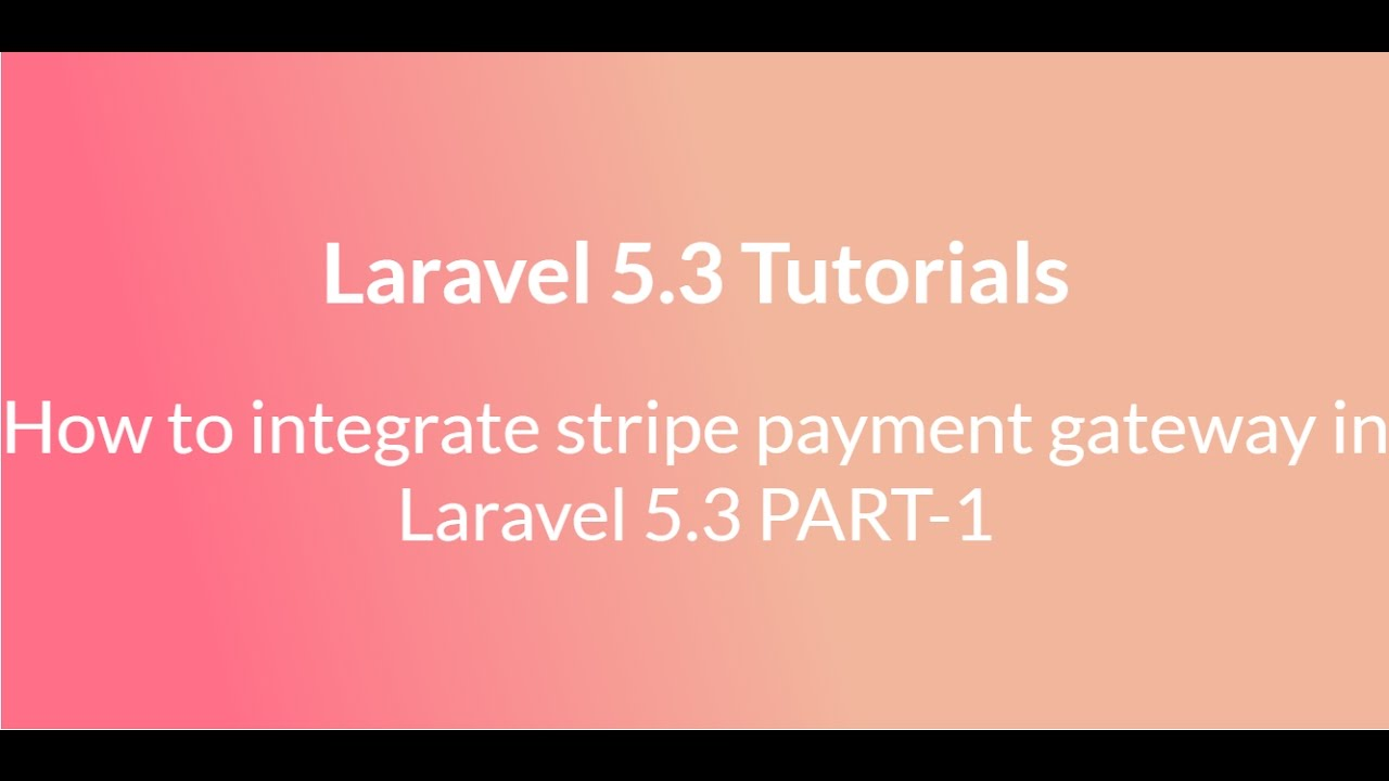 How to integrate stripe payment gateway in Laravel 5 4