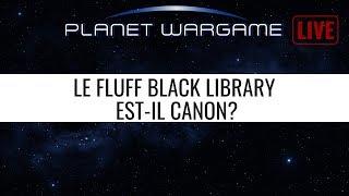 PW Live du 02/10/2018: ''Black Library, fluff officiel ou pas?''
