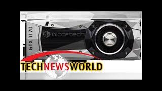 NVIDIA GTX 1170 Benchmark Potentially Leaked - Industry News