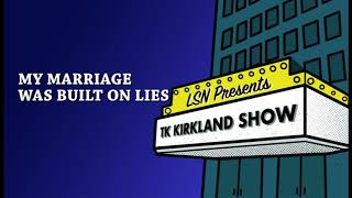 TK Kirkland Show: My Marriage Was Built On Lies