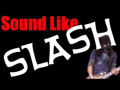 How Do You Sound Like Slash?