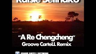 Ratsie Setlhako - A Re Chencheng (Groove CarteLL Remix)