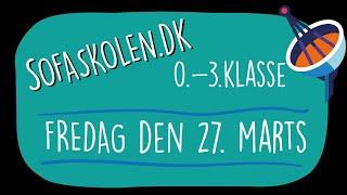 27. marts / Opgaver for 0.-3. klasse / Sofaskolen