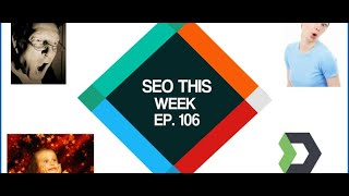 SEO This Week Episode 106 - Illyes Insight, Traffic Increases, Conversions
