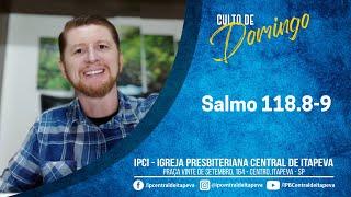 Culto dia 11 - Salmo 118.8-9