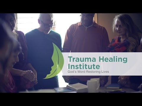 Trauma Healing Institute I God's Word Restoring Lives