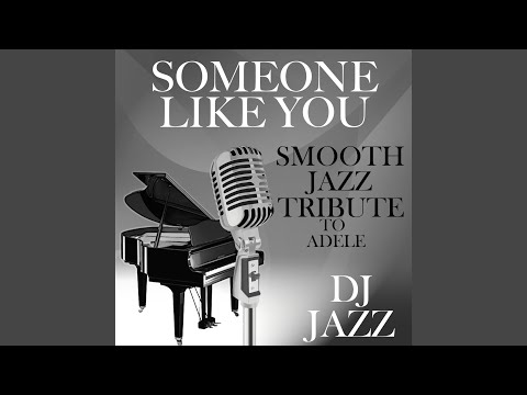 Someone Like You (Smooth Jazz Cover Tribute to Adele)