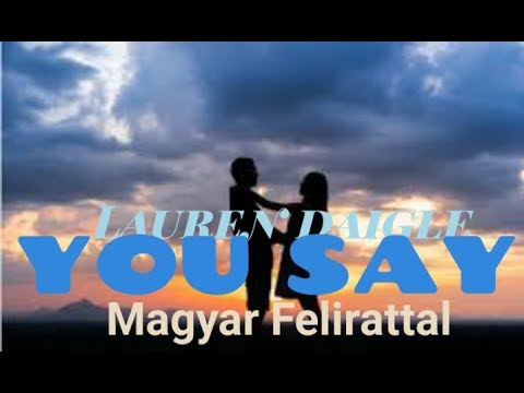 Lauren Daigle - You say [MAGYAR FELIRATTAL]