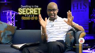 Paul Fadeyi: Dwelling in the secret place (PART 3 of 3)