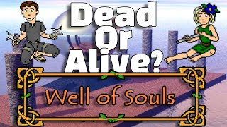 Well of Souls - Dead or Alive?