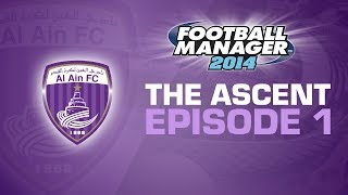 The Ascent - Ep.1 The Road to World Domination Begins | Football Manager 2014