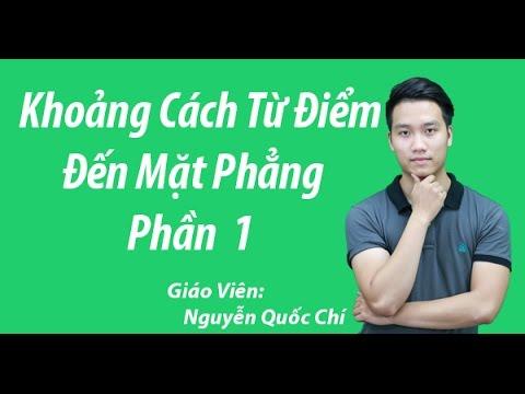 Khoảng Cách Điểm Đến Mặt Phẳng (P1)-  Thầy Nguyễn Quốc Chí