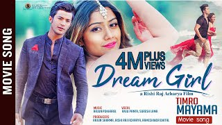 "TIMRO MAYAMA || New Nepali Movie ""DREAM GIRL"" Song 2018 