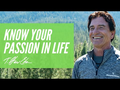 How To Know What Your Passion Is In Life — T. Harv Eker