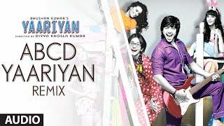 ABCD YAARIYAN (REMIX) FULL SONG (AUDIO) | YAARIYAN | HIMANSH KOHLI, RAKUL PREET