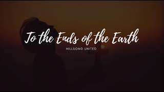 To the Ends of the Earth [LYRICS]
