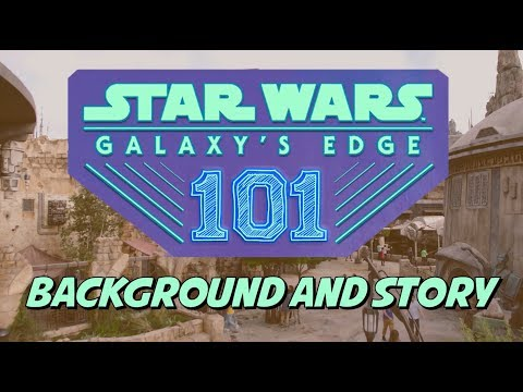Galaxy' Edge 101: Everything You Need to Know About Background and Story