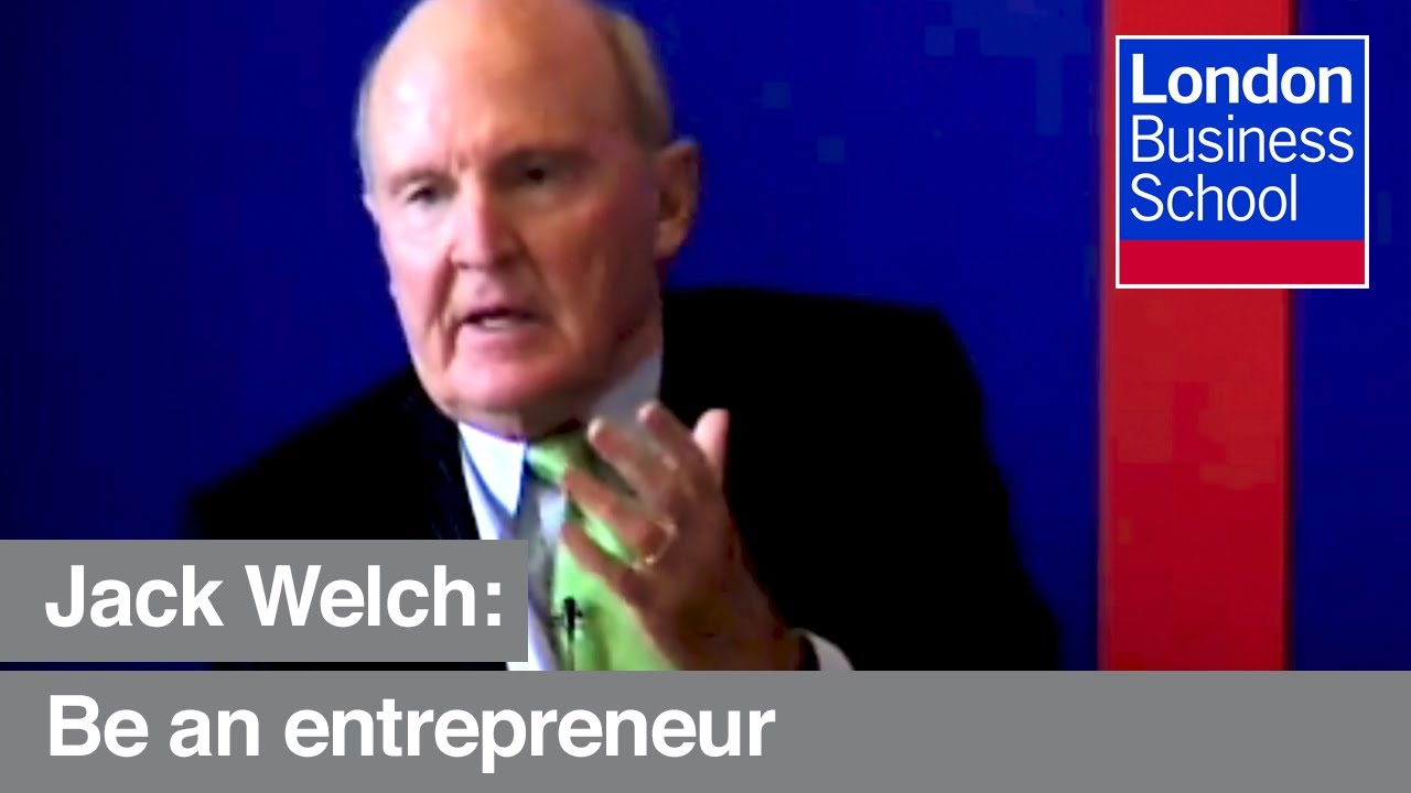 Jack Welch Go Be An Entrepreneur London Business School Youtube