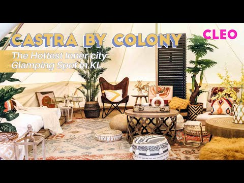 Check Out Castra By Colony, The Hottest Glamping And Event Spot In KL | CLEO Events | CLEO Malaysia