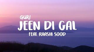 GuRi - Jeen Di Gal [Feat. Raashi Sood] (Lyrics)