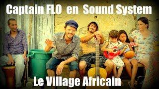 Captain FLO en Sound System - Le Village Africain - Clip officiel