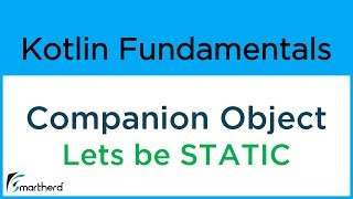 #8.12 Kotlin COMPANION OBJECT- Lets be static. Kotlin Programming for Android