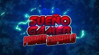 Sueño Gamer | Episodio 1