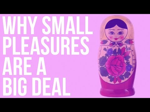 Why Small Pleasures Are a Big Deal