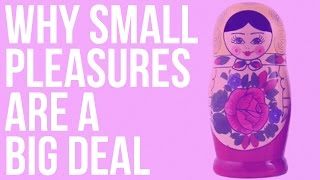 Why Small Pleasures Are a Big Deal thumbnail