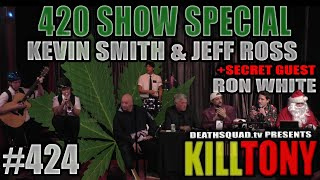 KILL TONY #424 - KEVIN SMITH + RON WHITE + JEFF ROSS