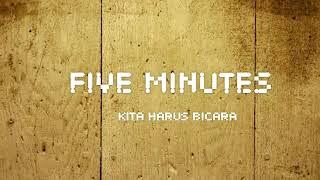 FIVE MINUTES KITA HARUS BICARA LYRIC