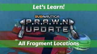 OLD - Let's Learn!: Subnautica - Prawn Update!: All Fragment Locations (Beware of Spoilers!)