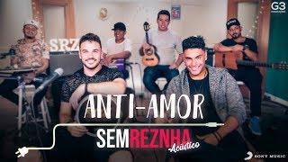 Baixar Sem Reznha Acústico - Anti-Amor - Gustavo Mioto feat Jorge e Mateus *PAGODE*