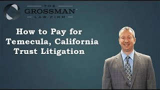 How  to Pay for Temecula, California, Trust Litigation