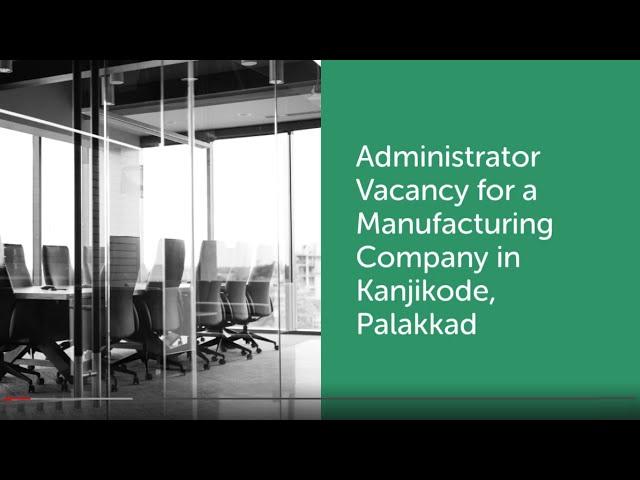 Admin Job Vacancy | Kanjikode Job Vacancy | Manufacturing Company Job Vacancy
