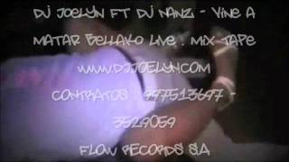 Dj Joelyn Ft Dj Nanz - Vine a Matar Bellako Live . Mix Tape ²º¹²