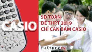 Cách Bấm Casio Công Phá Đề Toán THPT Quốc Gia 2019 5 Điểm Trong Tay